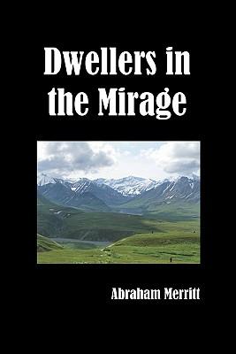 Dwellers in the Mirage - Merritt, Abraham