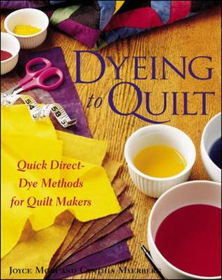 Dyeing to Quilt - Mori, Joyce, and Myerberg, Cynthia