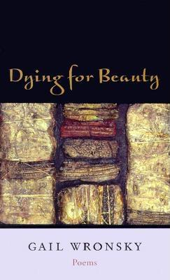 Dying for Beauty: Poems - Wronsky, Gail, and St John, David, Professor (Foreword by)