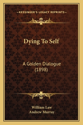 Dying to Self: A Golden Dialogue (1898) - Law, William