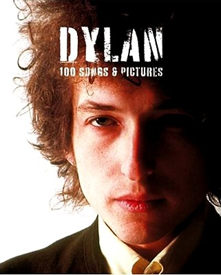 Dylan: 100 Songs & Pictures - Barkway, Ann (Editor), and Neill, Andy (Editor), and Doggett, Peter (Text by)