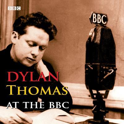 Dylan Thomas at the BBC - Thomas, Dylan (Read by)