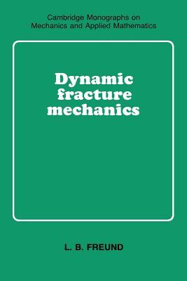 Dynamic Fracture Mechanics - Freund, L B, and Batchelor, G K (Editor), and Freud, L B (Editor)