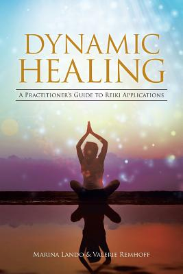 Dynamic Healing: A Practitioner's Guide to Reiki Applications - Lando, Marina