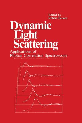 Dynamic Light Scattering: Applications of Photon Correlation Spectroscopy - Pecora, R. (Editor)