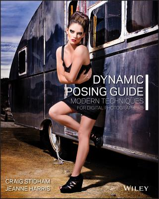 Dynamic Posing Guide: Modern Techniques for Digital Photographers - Stidham, Craig, and Harris, Jeanne