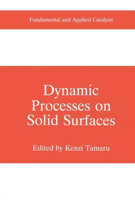 Dynamic Processes on Solid Surfaces - Tamaru, Kenzi (Editor)