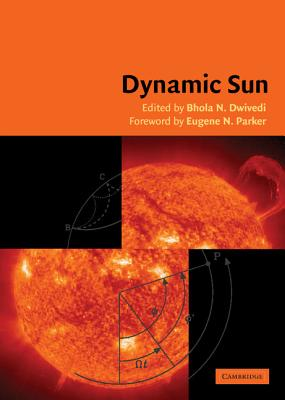 Dynamic Sun - Dwivedi, B N (Editor), and Parker, E N (Foreword by)