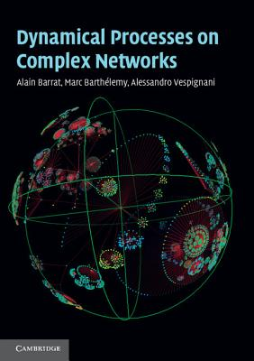 Dynamical Processes on Complex Networks - Barrat, Alain, and Barthelemy, Marc, and Vespignani, Alessandro