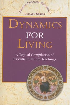 Dynamics for Living: A Topical Compilation of Essential Fillmore Teachings - Fillmore, Charles
