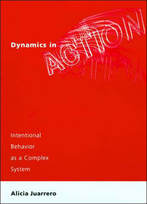 Dynamics in Action: Intentional Behavior as a Complex System - Juarrero, Alicia