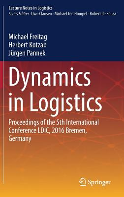 Dynamics in Logistics: Proceedings of the 5th International Conference LDIC, 2016 Bremen, Germany - Freitag, Michael (Editor)