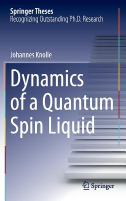 Dynamics of a Quantum Spin Liquid - Knolle, Johannes