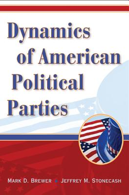 Dynamics of American Political Parties - Brewer, Mark D