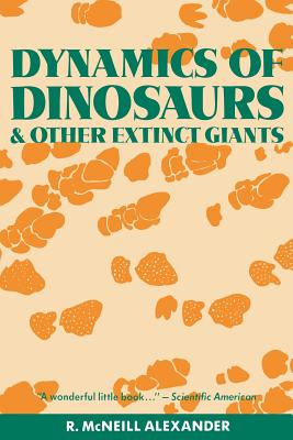 Dynamics of Dinosaurs: And Other Extinct Giants - Alexander, R McNeill, Professor