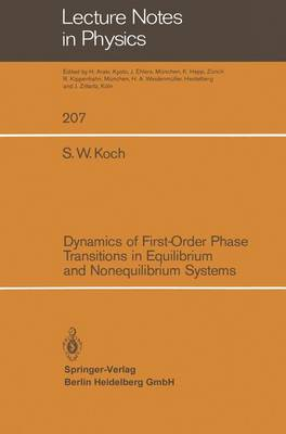 Dynamics of First-Order Phase Transitions in Equilibrium and Nonequilibrium Systems - Koch, S W