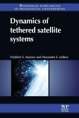 Dynamics of Tethered Satellite Systems - Aslanov, Vladimir S, and Ledkov, Alexander S