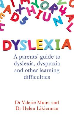 Dyslexia: A parents' guide to dyslexia, dyspraxia and other learning difficulties - Likierman, Helen, Dr., and Muter, Valerie