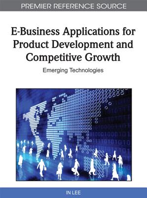 E-Business Applications for Product Development and Competitive Growth: Emerging Technologies - Lee, In