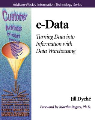 E-Data: Turning Data Into Information with Data Warehousing - Dyche, Jill