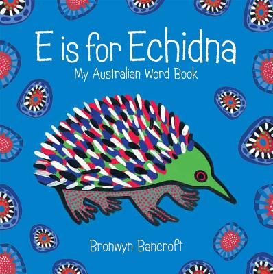 E is for Echidna: Little Hare Books - Bancroft, Bronwyn