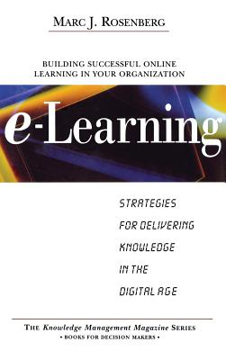 E-Learning: Strategies for Delivering Knowledge in the Digital Age - Rosenberg, Marc J