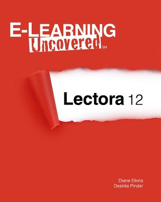 E-Learning Uncovered: Lectora 12 - Elkins, Diane, and Pinder, Desiree