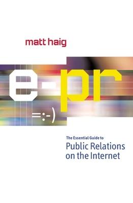E-PR: The Essential Guide Online Public Relations - Haig, Matt