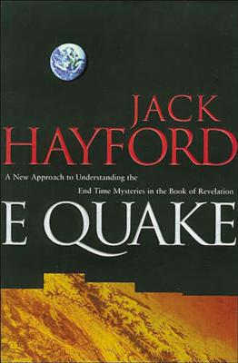 E-Quake: A New Approach to Understanding the End Times Mysteries in the Book of Revelation - Hayford, Jack W, Dr.
