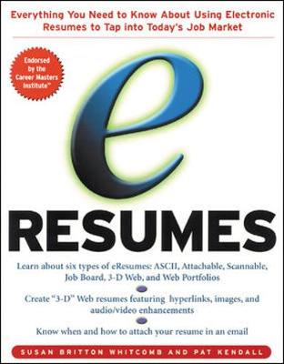 E-Resumes: Everything You Need to Know about Using Electronic Resumes to Tap Into Today's Hot Job Market - Whitcomb, Susan Britton, and Kendall, Pat