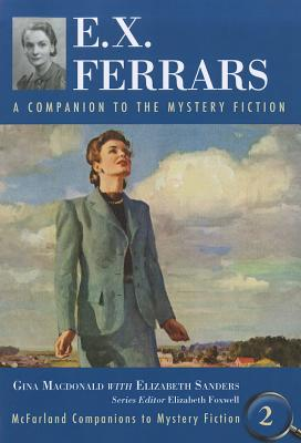 E.X. Ferrars: A Companion to the Mystery Fiction - MacDonald, Gina, and Foxwell, Elizabeth (Editor), and Sanders, Elizabeth
