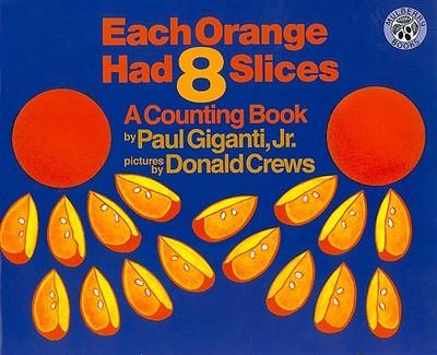Each Orange Had 8 Slices: A Counting Book - Giganti, Paul, Jr.