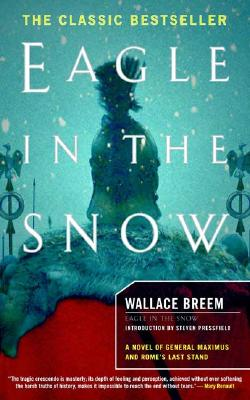 Eagle in the Snow: A Novel of General Maximus and Rome's Last Stand - Breem, Wallace, and Pressfield, Steven (Introduction by)