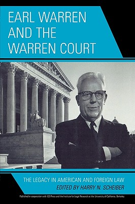 Earl Warren and the Warren Court: The Legacy in American and Foreign Law - Scheiber, Harry N (Editor)