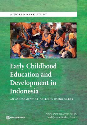 Early childhood education and development in Indonesia: an assessment of policies using SABER - World Bank, and Denboa, Amina (Editor), and Hasan, Amer (Editor)