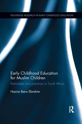 Early Childhood Education for Muslim Children: Rationales and practices in South Africa - Ebrahim, Hasina Banu