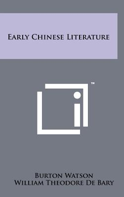 Early Chinese Literature - Watson, Burton, Professor, and De Bary, William Theodore (Foreword by)
