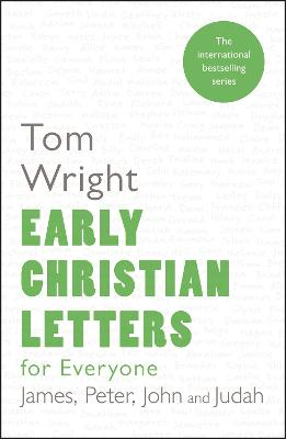 Early Christian Letters for Everyone: James, Peter, John and Judah - Wright, Tom