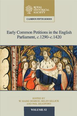 Early Common Petitions in the English Parliament, c.1290-c.1420 - Ormrod, W. Mark (Editor), and Killick, Helen (Editor), and Bradford, Phil (Editor)