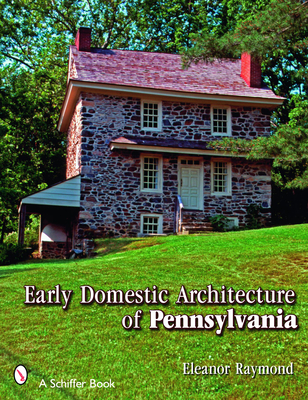 Early Domestic Architecture of Pennsylvania - Raymond, Eleanor