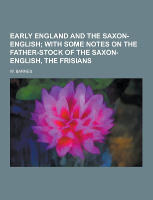 Early England and the Saxon-English - Barnes, W