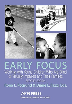 Early Focus: Working with Young Blind and Visually Impaired Children and Their Families - American Foundation for the Blind, and Pogrund, Rona L (Editor)