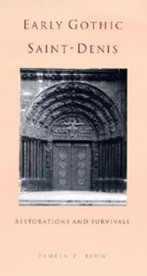 Early Gothic Saint-Denis: Restorations and Survivals - Blum, Pamela Z
