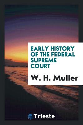 Early History of the Federal Supreme Court - Muller, W H