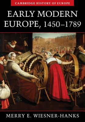 Early Modern Europe, 1450-1789 (Cambridge History of Europe) - Wiesner-Hanks, Merry E.