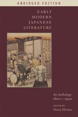 Early Modern Japanese Literature: An Anthology, 1600-1900 (Abridged Edition) - Shirane, Haruo (Editor)