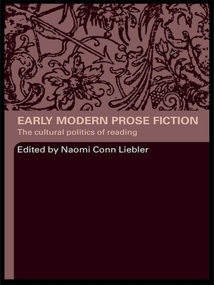 Early Modern Prose Fiction: The Cultural Politics of Reading - Liebler, Naomi Conn (Editor)