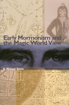 Early Mormonism and the Magic World View - Quinn, D Michael