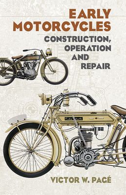 Early Motorcycles: Construction, Operation and Repair - Page, Victor W