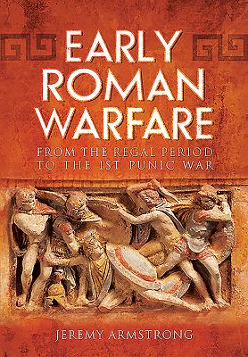 Early Roman Warfare: From the Regal Period to the First Punic War - Armstrong, Jeremy